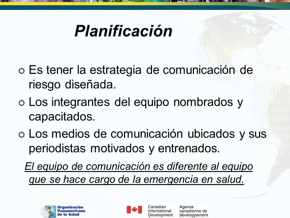 PlanificaciónEs tener la estrategia de comunicación de riesgo diseñada. Los integrantes del equipo nombrados y capacitados.