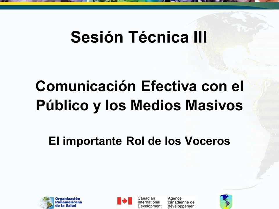 Sesión Técnica III Comunicación Efectiva con el Público y los Medios Masivos El importante Rol de los Voceros.