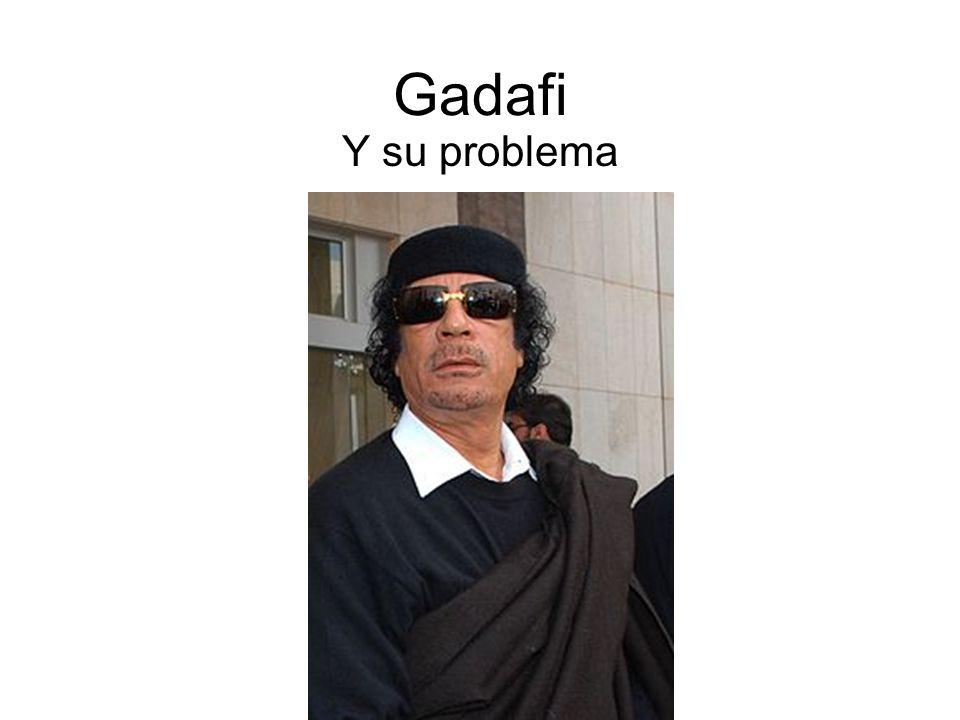 Gadafi Y su problema