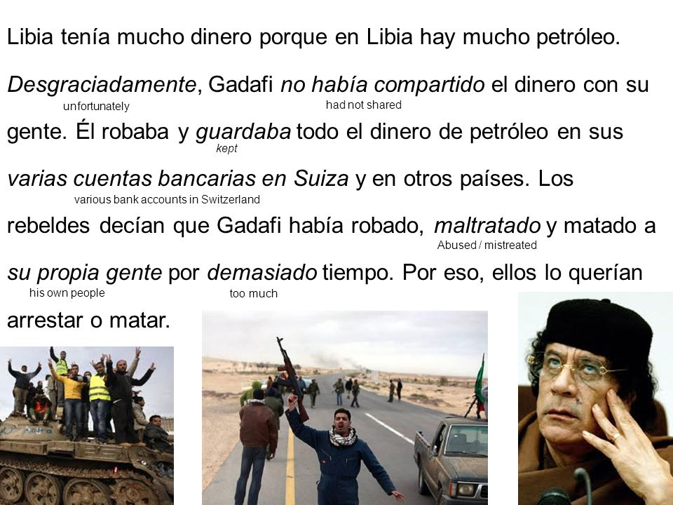 Libia tenía mucho dinero porque en Libia hay mucho petróleo