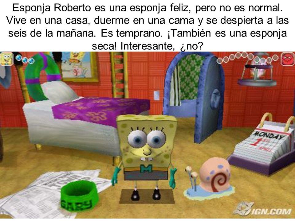Esponja Roberto es una esponja feliz, pero no es normal