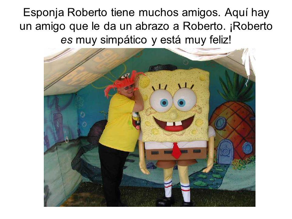 Esponja Roberto tiene muchos amigos
