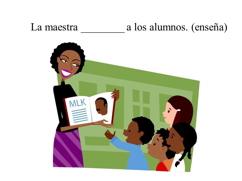 La maestra ________ a los alumnos. (enseña)