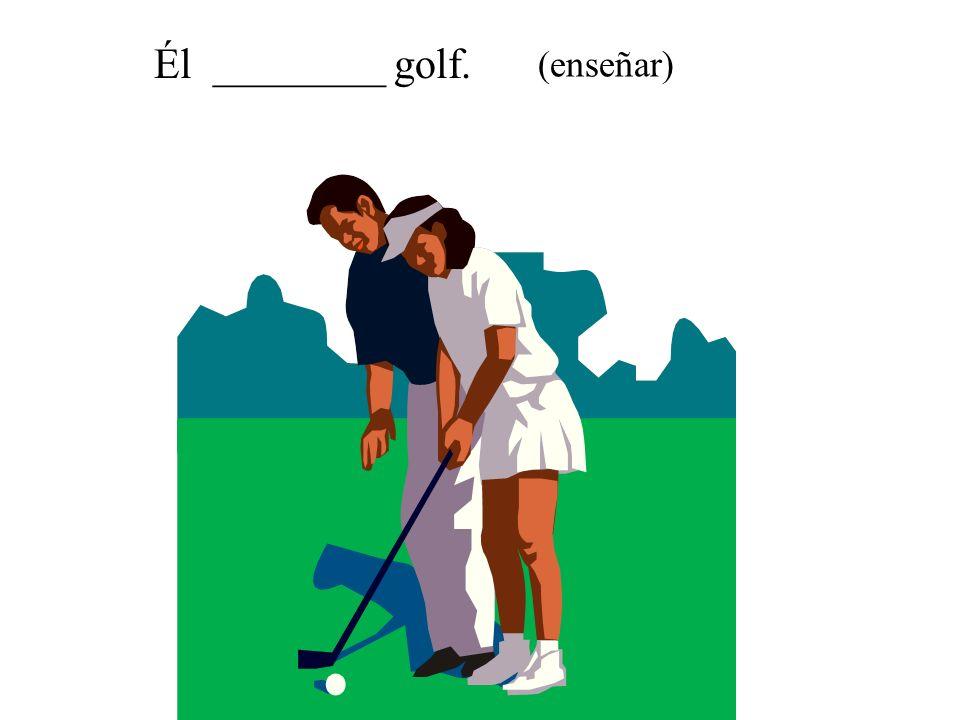 Él ________ golf. (enseñar)