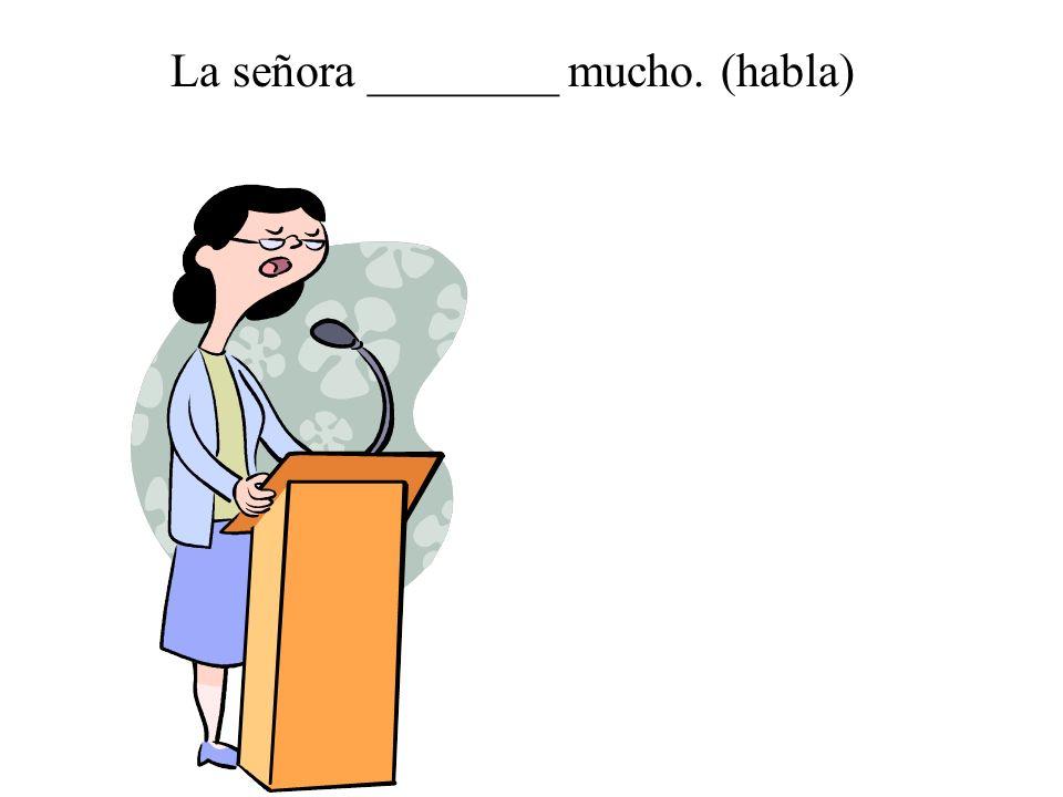 La señora ________ mucho. (habla)