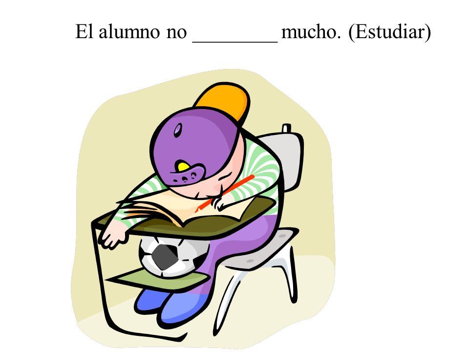 El alumno no ________ mucho. (Estudiar)
