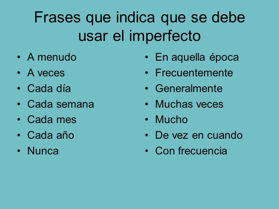 Frases que indica que se debe usar el imperfecto
