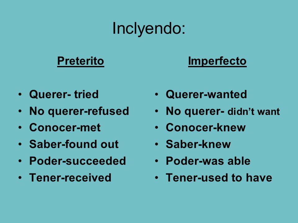 Inclyendo: Preterito Querer- tried No querer-refused Conocer-met