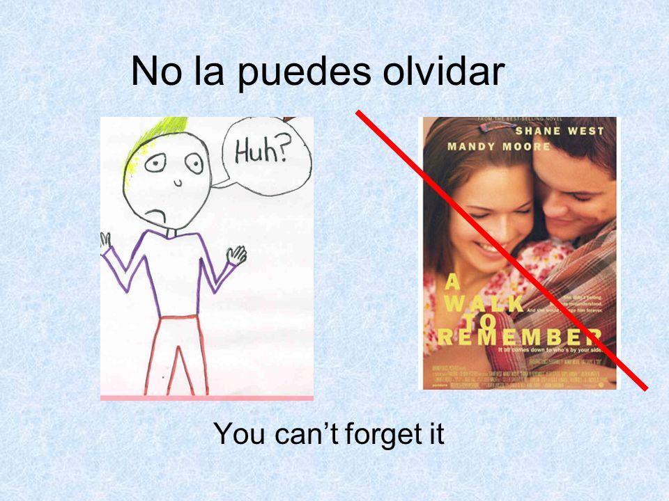No la puedes olvidar You can't forget it