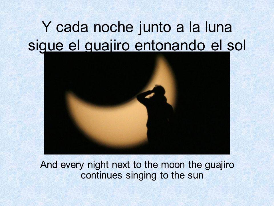 Y cada noche junto a la luna sigue el guajiro entonando el sol