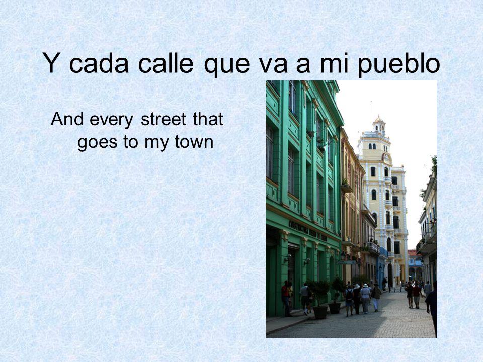 Y cada calle que va a mi pueblo