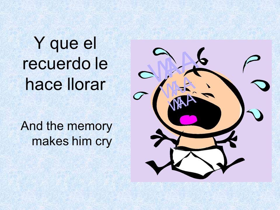 Y que el recuerdo le hace llorar