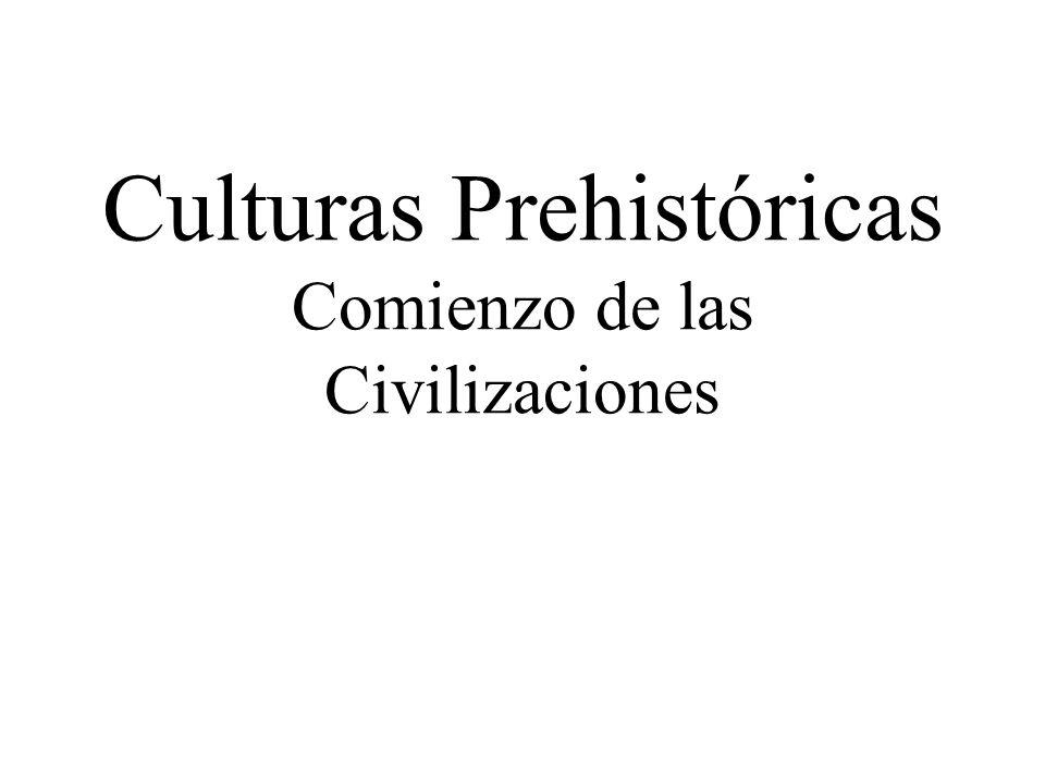 Culturas Prehistóricas Comienzo de las Civilizaciones