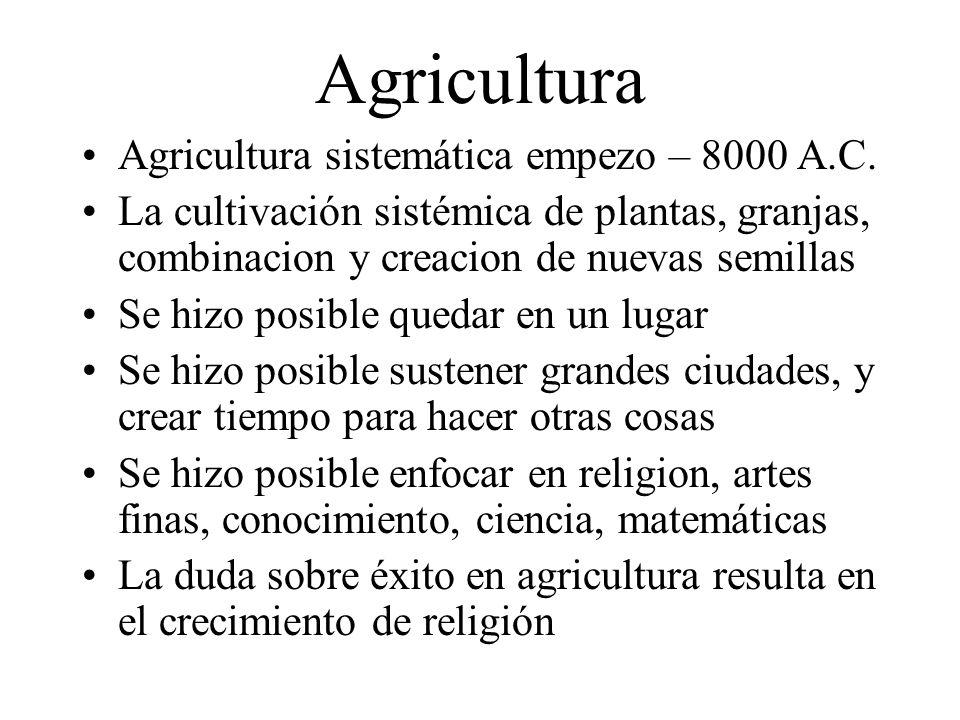 Agricultura Agricultura sistemática empezo – 8000 A.C.