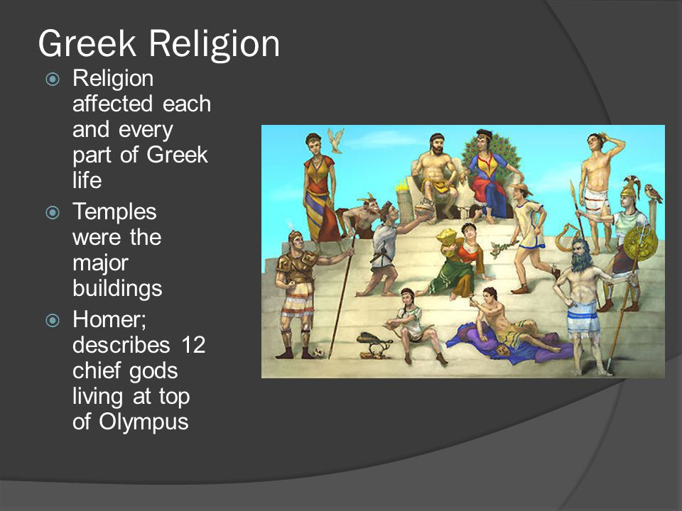 Greek Religion Religion affected each and every part of Greek life