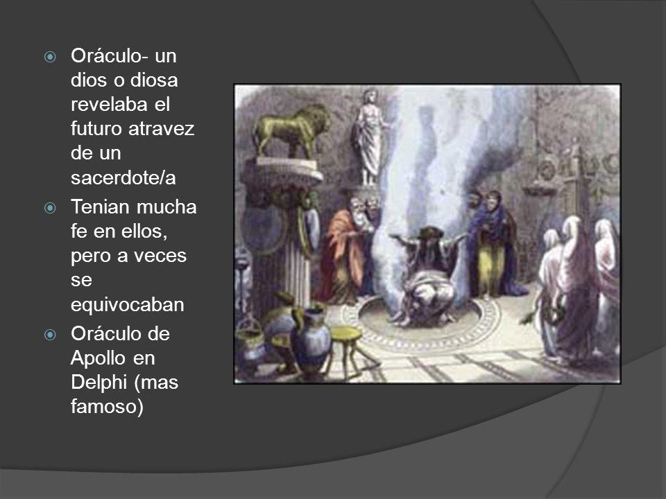 Oráculo- un dios o diosa revelaba el futuro atravez de un sacerdote/a