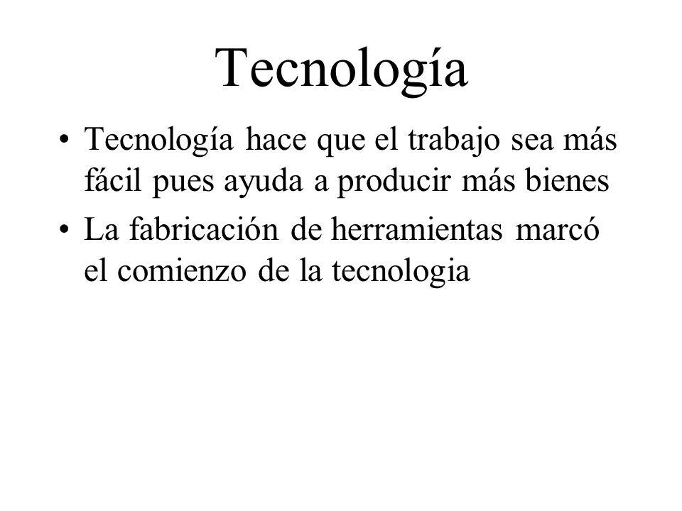 Tecnología Tecnología hace que el trabajo sea más fácil pues ayuda a producir más bienes.