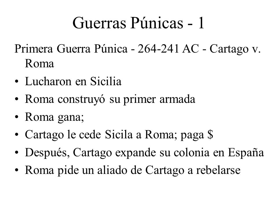 Guerras Púnicas - 1 Primera Guerra Púnica - 264-241 AC - Cartago v. Roma. Lucharon en Sicilia. Roma construyó su primer armada.
