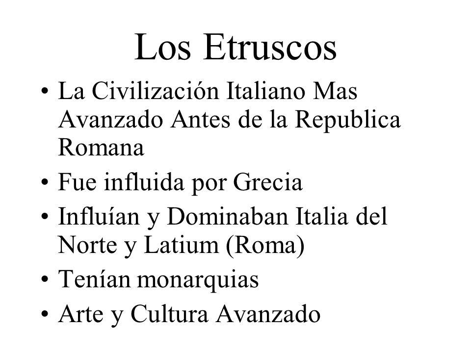 Los EtruscosLa Civilización Italiano Mas Avanzado Antes de la Republica Romana. Fue influida por Grecia.