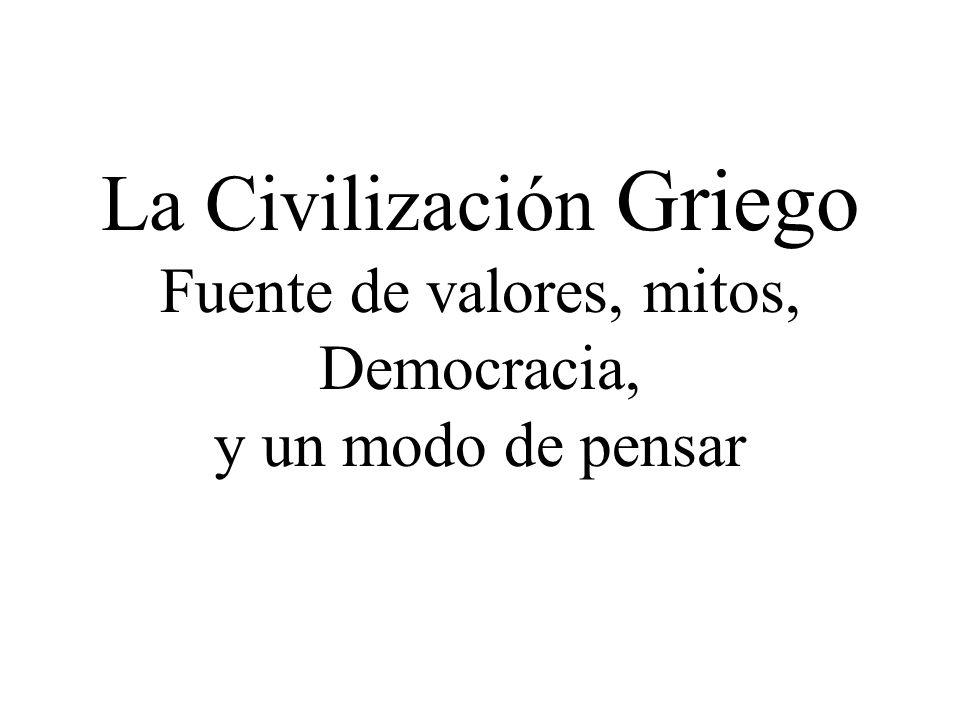 La Civilización Griego Fuente de valores, mitos, Democracia, y un modo de pensar
