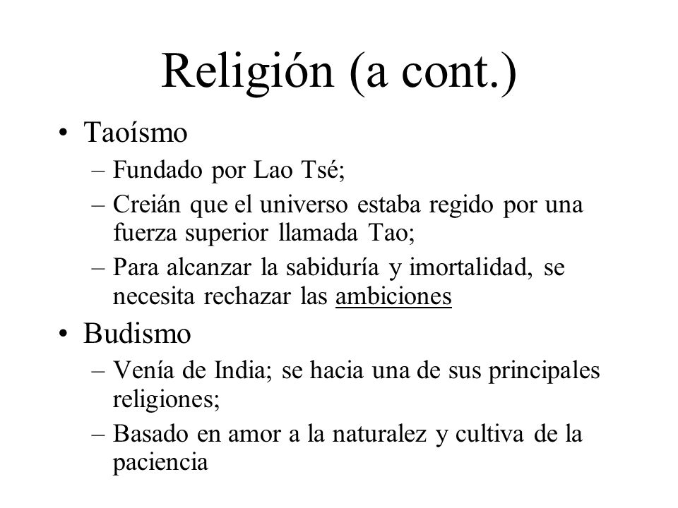 Religión (a cont.) Taoísmo Budismo Fundado por Lao Tsé;
