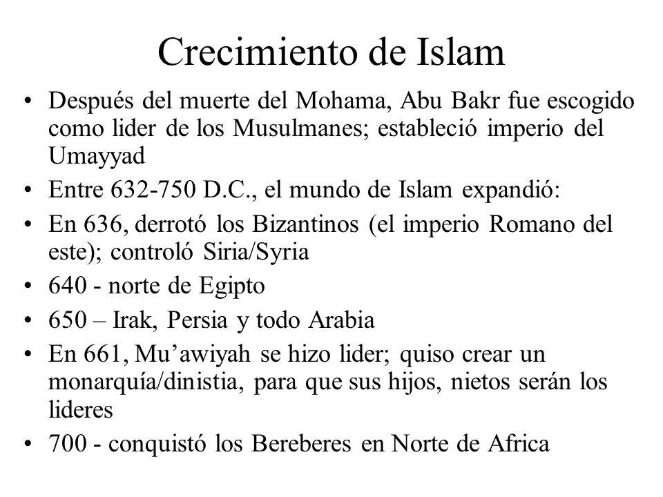 Crecimiento de Islam Después del muerte del Mohama, Abu Bakr fue escogido como lider de los Musulmanes; estableció imperio del Umayyad.