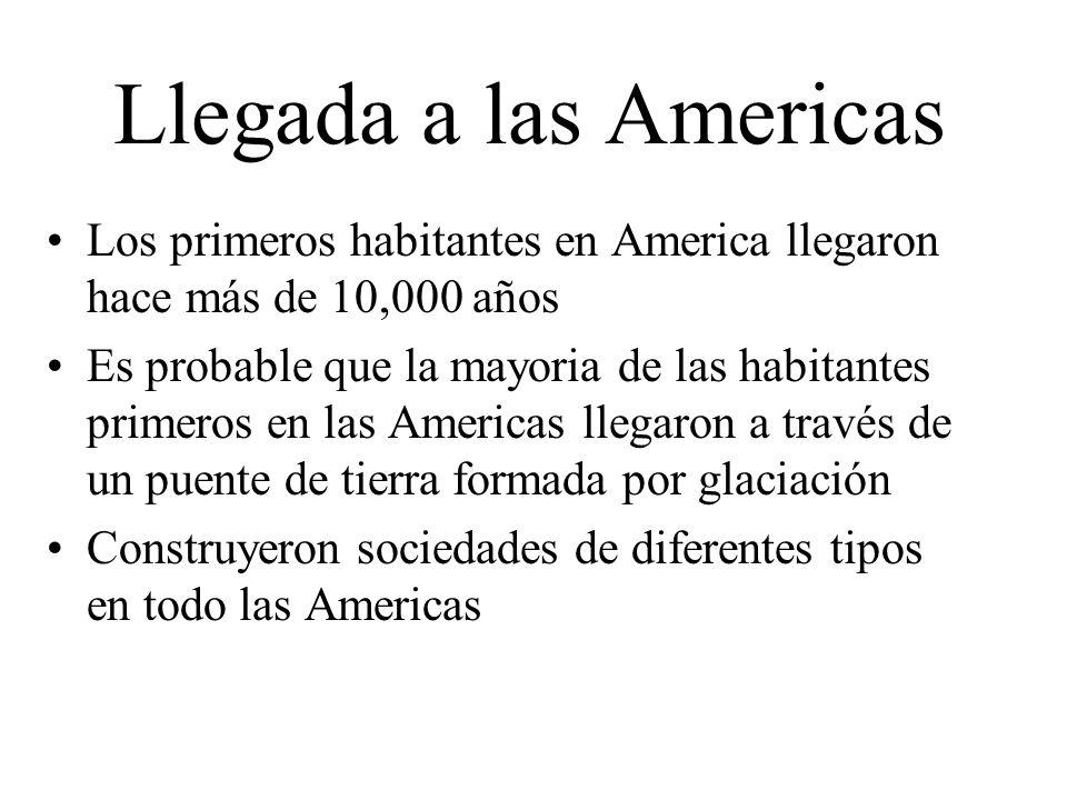 Llegada a las Americas Los primeros habitantes en America llegaron hace más de 10,000 años.