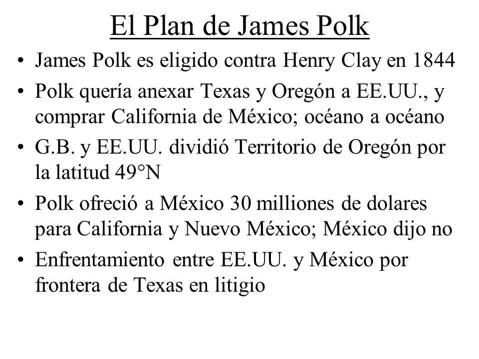El Plan de James Polk James Polk es eligido contra Henry Clay en 1844