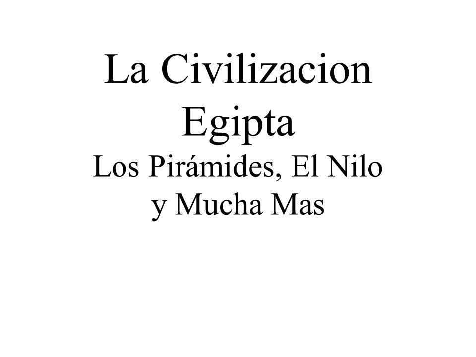 La Civilizacion Egipta Los Pirámides, El Nilo y Mucha Mas