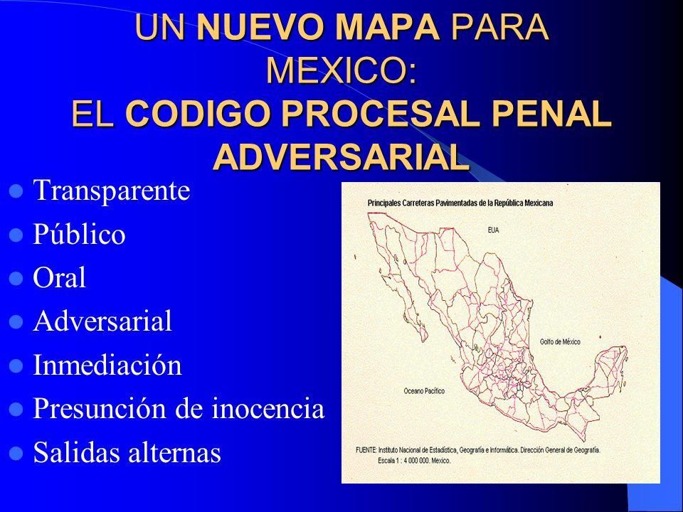 UN NUEVO MAPA PARA MEXICO: EL CODIGO PROCESAL PENAL ADVERSARIAL