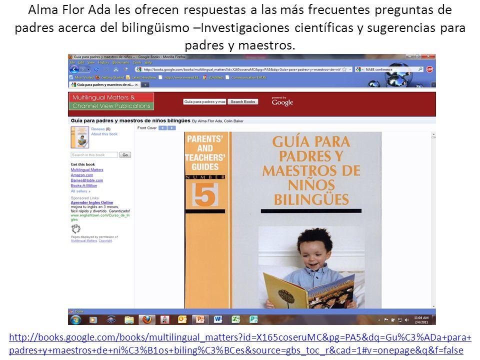 Alma Flor Ada les ofrecen respuestas a las más frecuentes preguntas de padres acerca del bilingüismo –Investigaciones científicas y sugerencias para padres y maestros.