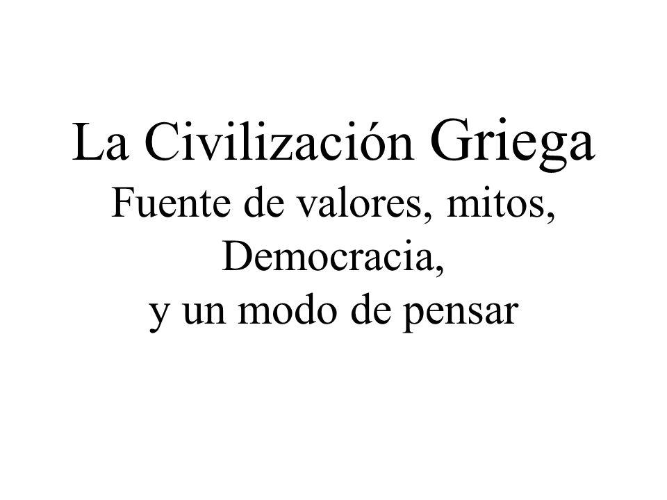 La Civilización Griega Fuente de valores, mitos, Democracia, y un modo de pensar