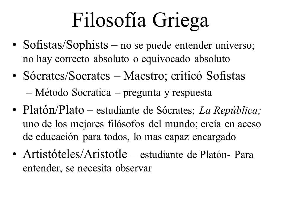Filosofía Griega Sofistas/Sophists – no se puede entender universo; no hay correcto absoluto o equivocado absoluto.
