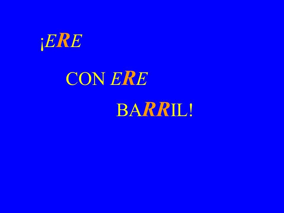 ¡ERE CON ERE BARRIL!