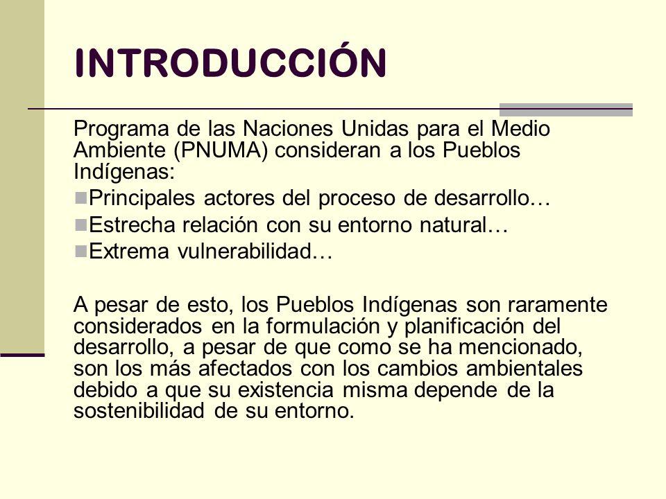 INTRODUCCIÓN Programa de las Naciones Unidas para el Medio Ambiente (PNUMA) consideran a los Pueblos Indígenas:
