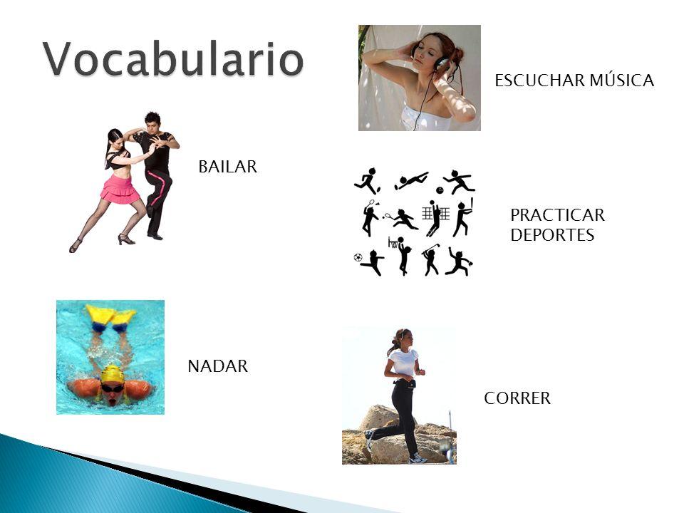 Vocabulario ESCUCHAR MÚSICA BAILAR PRACTICAR DEPORTES NADAR CORRER