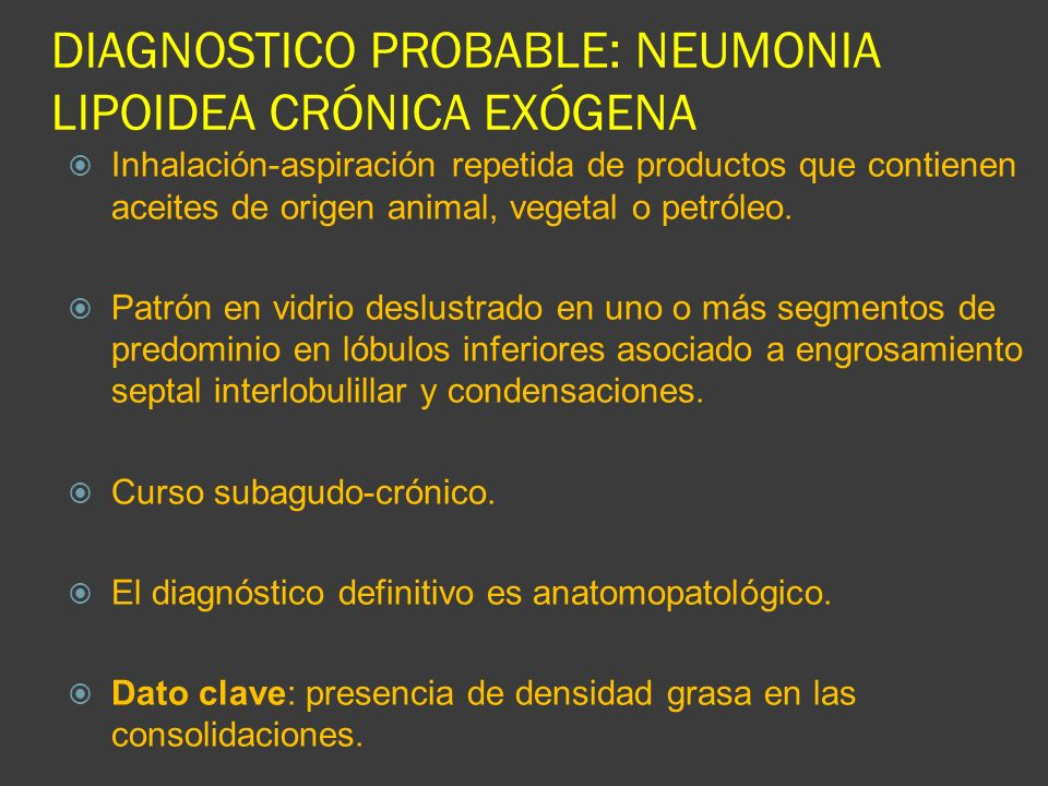 DIAGNOSTICO PROBABLE: NEUMONIA LIPOIDEA CRÓNICA EXÓGENA