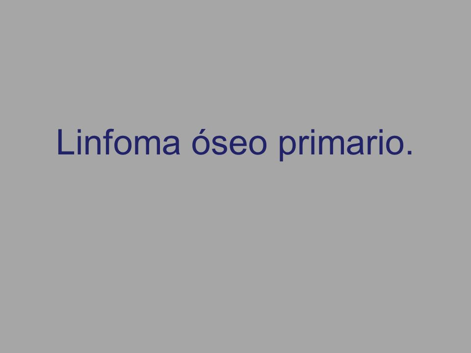 Linfoma óseo primario.