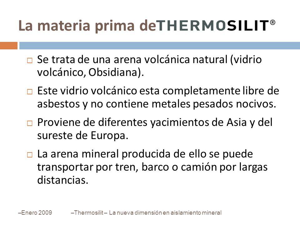 La materia prima de Se trata de una arena volcánica natural (vidrio volcánico, Obsidiana).