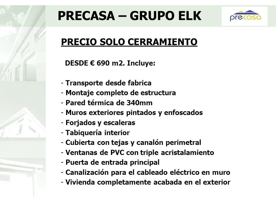 PRECASA – GRUPO ELK PRECIO SOLO CERRAMIENTO DESDE € 690 m2. Incluye: