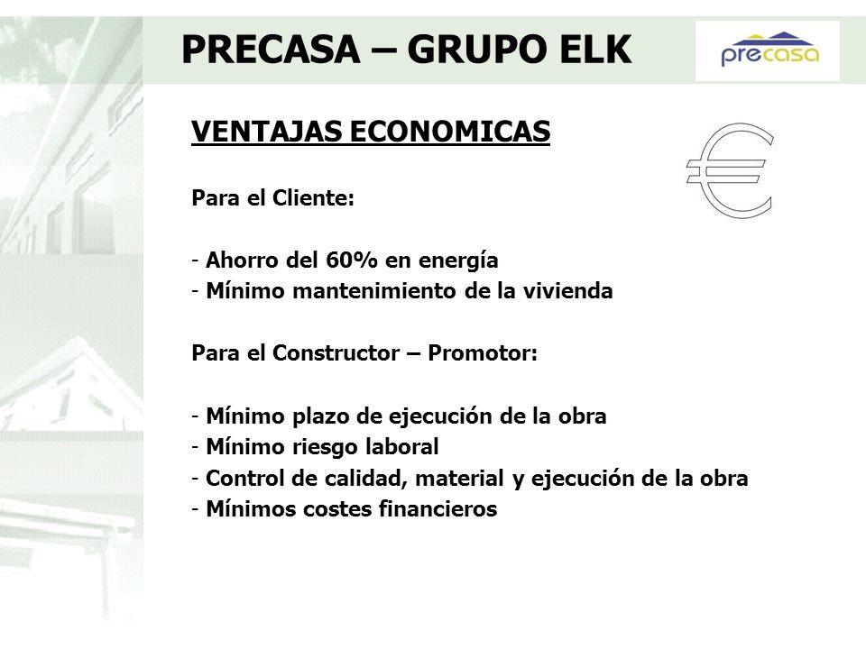 PRECASA – GRUPO ELK VENTAJAS ECONOMICAS Para el Cliente: