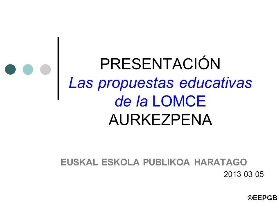 PRESENTACIÓN Las propuestas educativas de la LOMCE AURKEZPENA
