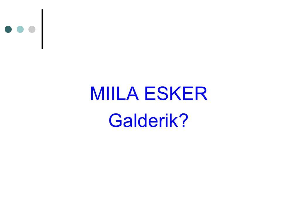 MIILA ESKER Galderik