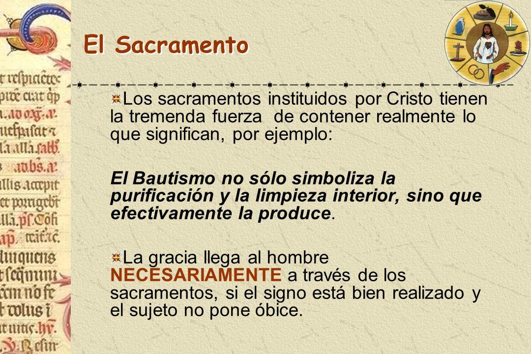 El Sacramento Los sacramentos instituidos por Cristo tienen la tremenda fuerza de contener realmente lo que significan, por ejemplo: