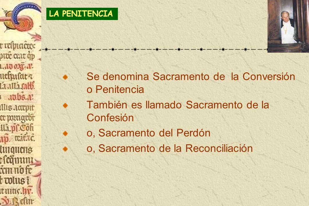 Se denomina Sacramento de la Conversión o Penitencia