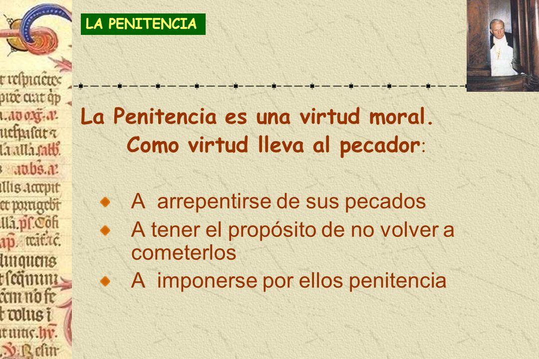 La Penitencia es una virtud moral. Como virtud lleva al pecador: