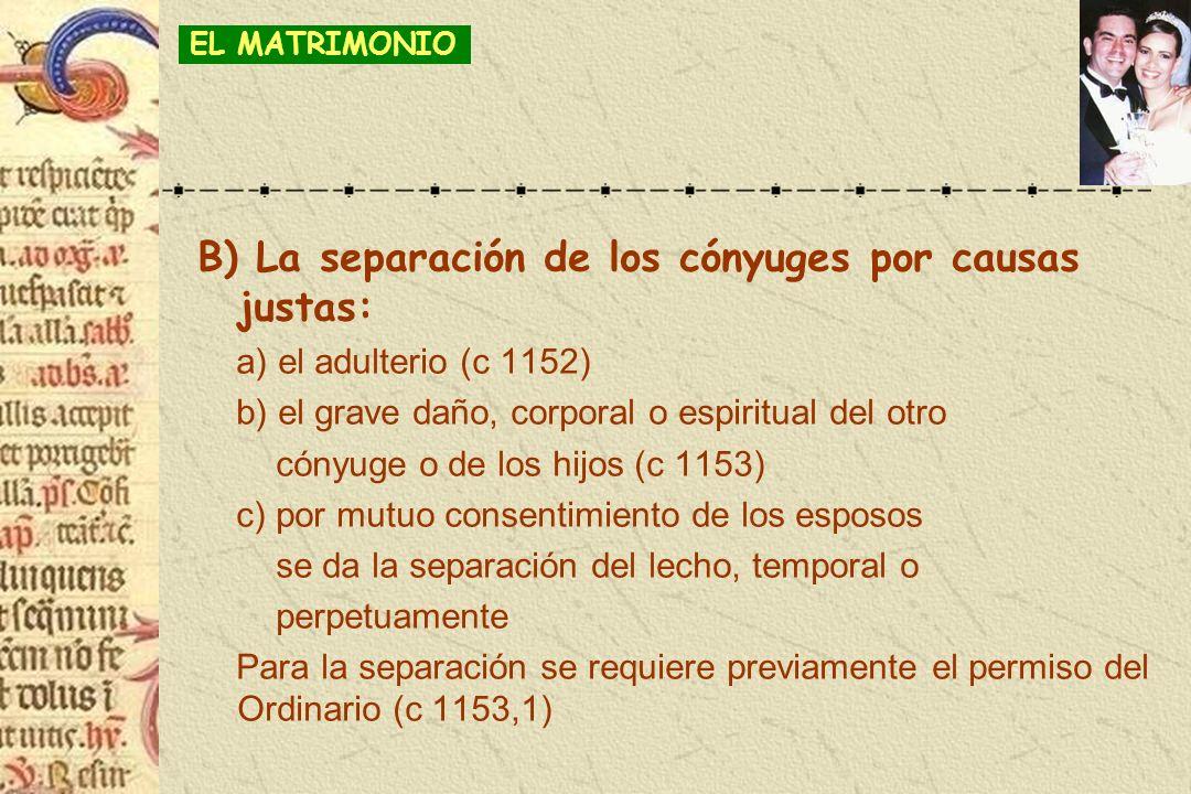 B) La separación de los cónyuges por causas justas: