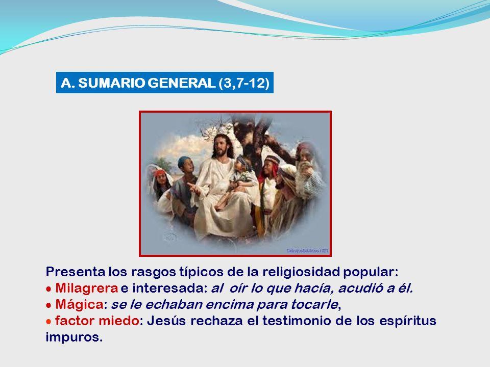A. SUMARIO GENERAL (3,7-12)Presenta los rasgos típicos de la religiosidad popular: Milagrera e interesada: al oír lo que hacía, acudió a él.