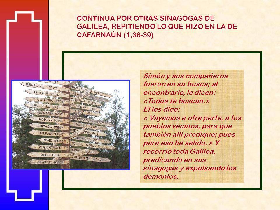 CONTINÚA POR OTRAS SINAGOGAS DE GALILEA, REPITIENDO LO QUE HIZO EN LA DE CAFARNAÚN (1,36-39)