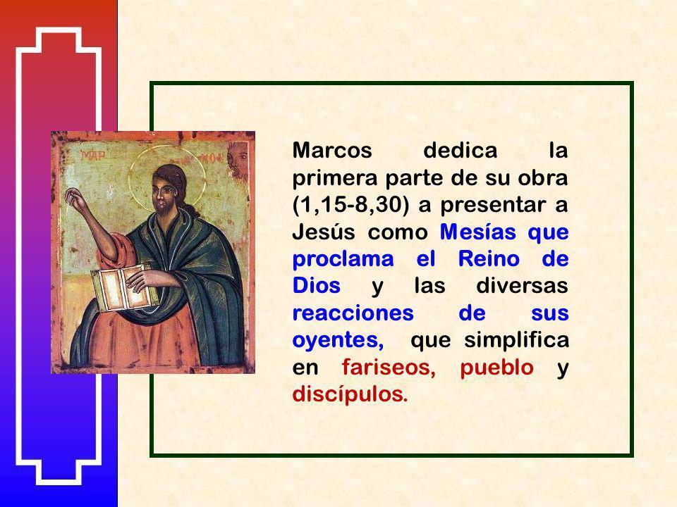 Marcos dedica la primera parte de su obra (1,15-8,30) a presentar a Jesús como Mesías que proclama el Reino de Dios y las diversas reacciones de sus oyentes, que simplifica en fariseos, pueblo y discípulos.